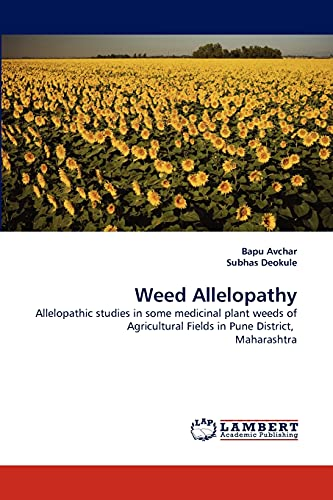 9783843393850: Weed Allelopathy: Allelopathic studies in some medicinal plant weeds of Agricultural Fields in Pune District, Maharashtra