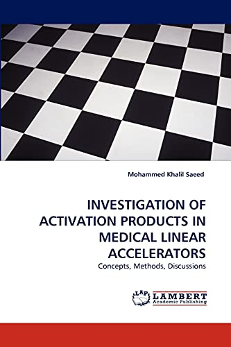9783843394130: INVESTIGATION OF ACTIVATION PRODUCTS IN MEDICAL LINEAR ACCELERATORS: Concepts, Methods, Discussions