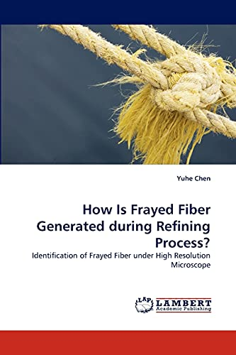 9783843394246: How Is Frayed Fiber Generated during Refining Process?: Identification of Frayed Fiber under High Resolution Microscope