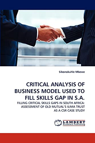 9783843394932: CRITICAL ANALYSIS OF BUSINESS MODEL USED TO FILL SKILLS GAP IN S.A.: FILLING CRITICAL SKILLS GAPS IN SOUTH AFRICA: ASSESSMENT OF OLD MUTUAL'S ILIMA TRUST AS A CSR CASE STUDY