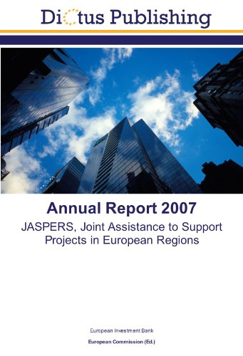 Annual Report 2007: JASPERS, Joint Assistance to Support Projects in European Regions (3843398259) by European Investment Bank