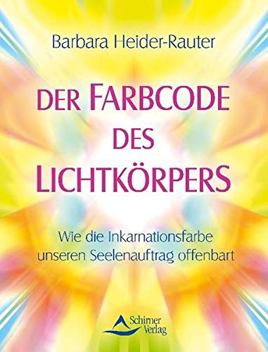 9783843410236: Der Farbcode des Lichtkörpers: Wie Seelenfarbe und Inkarnationsfarbe unseren Lebensauftrag offenbaren