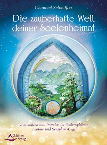 9783843413510: Die zauberhafte Welt deiner Seelenheimat: Botschaften und Impulse der Seelensphären, Avatare und Seraphim-Engel