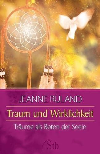 Traum und Wirklichkeit: Träume als Boten der: Jeanne Ruland