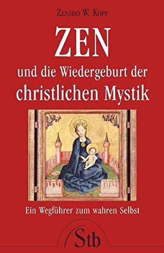 9783843444262: Zen und die Wiedergeburt der christlichen Mystik - Ein Wegführer zum wahren Selbst