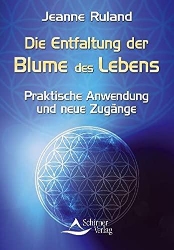 9783843450102: Die Entfaltung der Blume des Lebens: Praktische Anwendung und neue Zugänge