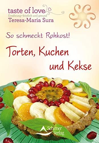 So schmeckt Rohkost!: Torten, Kuchen und Kekse: Sura, Teresa-Maria