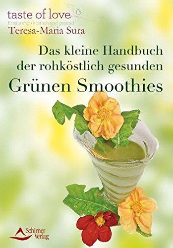 Das kleine Handbuch der rohköstlich gesunden Grünen Smoothies - Sura, Teresa-Maria