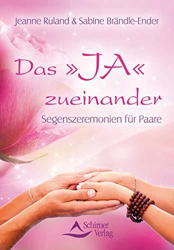 Das »JA« zueinander: Segenszeremonien für Paare: Jeanne Ruland; Sabine