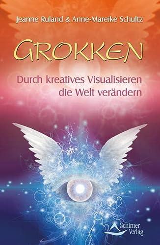 Grokken: Durch kreatives Visualisieren die Welt verändern: Jeanne Ruland; Anne-Mareike