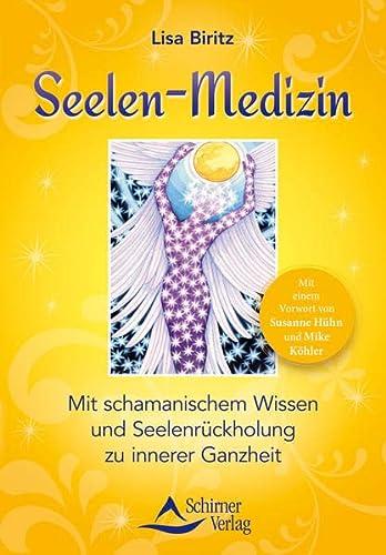 Seelen-Medizin: Mit schamanischem Wissen und Seelenrückholung zu innerer Ganzheit: Biritz, ...