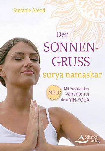 Der Sonnengruß - surya namaskar: Mit zusätzlicher Variante aus dem Yin-Yoga: Arend, ...