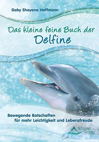 Das kleine feine Buch der Delfine: Bewegende Botschaften für mehr Leichtigkeit und ...