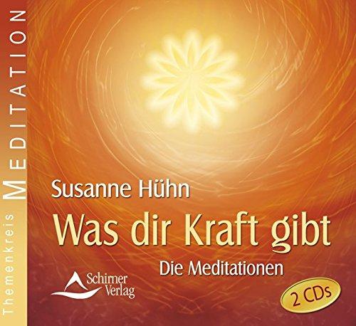 9783843482004: Was dir Kraft gibt - Die Meditationen: Werden Sie Herr über Ihre Energie