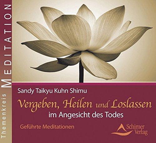 9783843482219: Vergeben, Heilen und Loslassen im Angesicht des Todes: Gef�hrte Meditationen