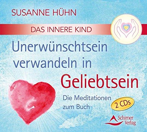 9783843483261: CD Das Innere Kind - Unerwünschtsein verwandeln in Geliebtsein: Die Meditationen zum Buch