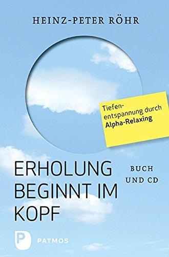 9783843600408: Erholung beginnt im Kopf: Tiefenentspannung durch Alpha-Relaxing - Buch mit CD