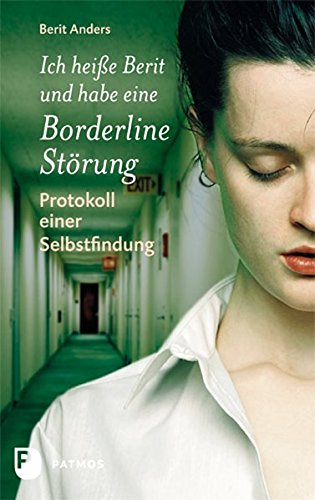 Ich heiße Berit und habe eine Borderline-Störung: Protokoll einer Selbstfindung: Anders,...