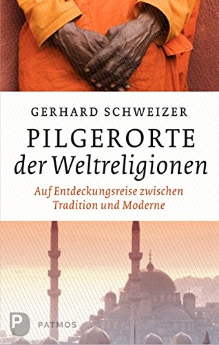 9783843600699: Pilgerorte der Weltreligionen: Auf Entdeckungsreise zwischen Tradition und Moderne