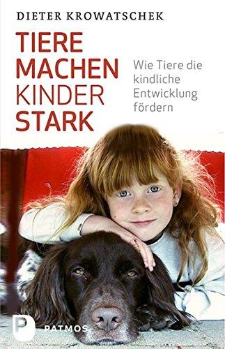 9783843600842: Tiere machen Kinder stark: Wie Tiere die kindliche Entwicklung fördern