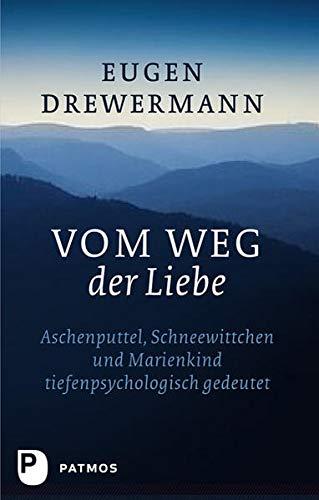 9783843601016: Vom Weg der Liebe: Aschenputtel, Schneewittchen und Marienkind tiefenpsychologisch gedeutet