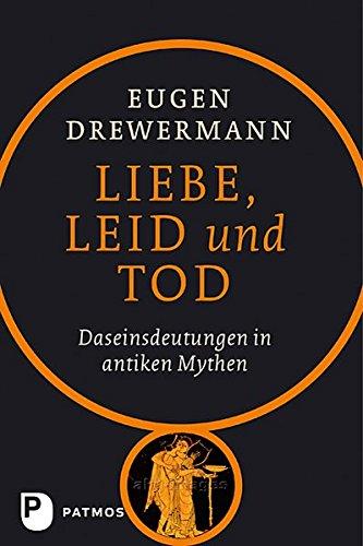 Liebe, Leid und Tod.: Von Eugen Drewermann.