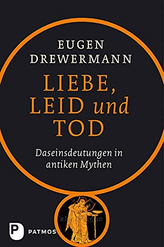 Liebe, Leid und Tod: Eugen Drewermann