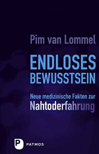 9783843605229: Endloses Bewusstsein: Neue medizinische Fakten zur Nahtoderfahrug