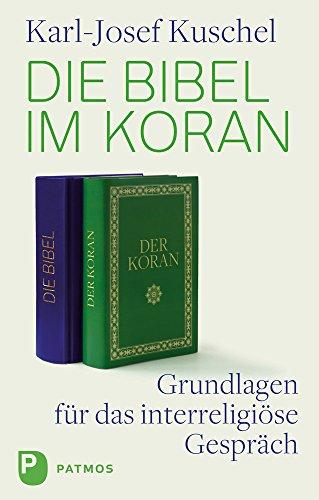 Die Bibel im Koran: Grundlagen für das: Kuschel, Karl-Josef