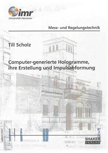 Computer-generierte Hologramme, ihre Erstellung und Impulsabformung: Till Scholz