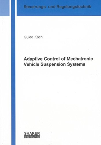 Adaptive Control of Mechatronic Vehicle Suspension Systems: Guido Koch