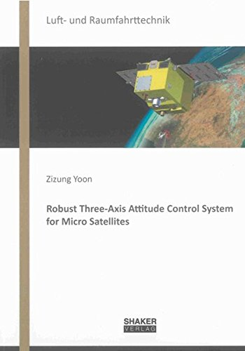 Robust Three-Axis Attitude Control System for Micro Satellites: Zizung Yoon