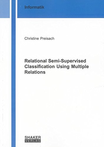 Relational Semi-Supervised Classification Using Multiple Relations: Christine Preisach