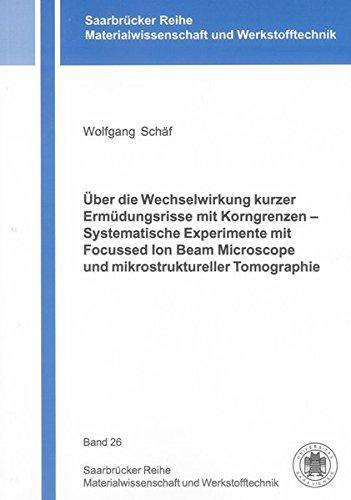 Über die Wechselwirkung kurzer Ermüdungsrisse mit Korngrenzen - Systematische Experimente...