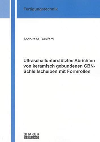 Ultraschallunterstütztes Abrichten von keramisch gebundenen CBN-Schleifscheiben mit Formrollen...