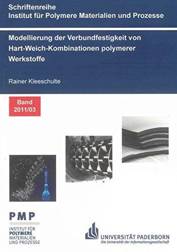 Modellierung der Verbundfestigkeit von Hart-Weich-Kombinationen polymerer Werkstoffe: Rainer ...