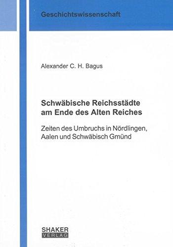 Schwäbische Reichsstädte am Ende des Alten Reiches: Alexander C. H. Bagus
