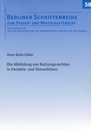 Die Abbildung von Nutzungsrechten in Handels- und Steuerbilanz: Hans Bodo Ebber