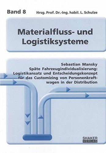 Späte Fahrzeugindividualisierung: Logistikansatz und Entscheidungskonzept für das ...