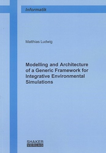 Modelling and Architecture of a Generic Framework for Integrative Environmental Simulations: ...