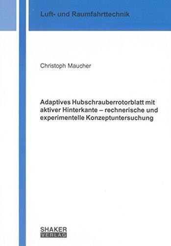 Adaptives Hubschrauberrotorblatt mit aktiver Hinterkante - rechnerische und experimentelle ...