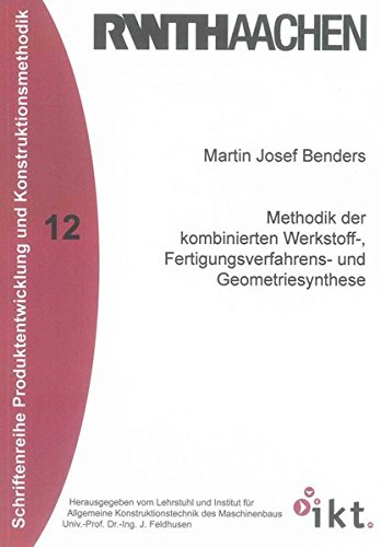Methodik der kombinierten Werkstoff-, Fertigungsverfahrens- und Geometriesynthese: Martin Josef ...