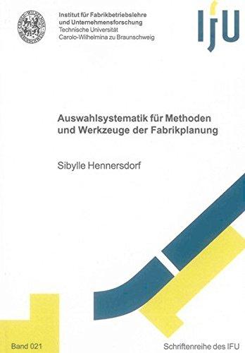Auswahlsystematik für Methoden und Werkzeuge der Fabrikplanung: Sibyllle Hennersdorf