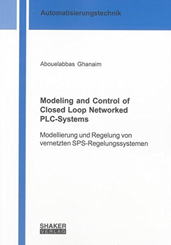 Modeling and Control of Closed Loop Networked PLC-Systems: Abouelabbas Ghanaim