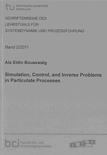 Simulation, Control, and Inverse Problems in Particulate Processes (Schriftenreihe des Lehrstuhls ...