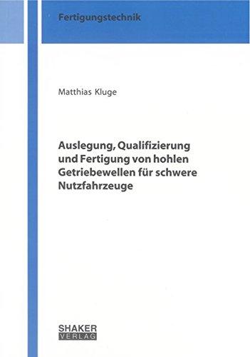 Auslegung, Qualifizierung und Fertigung von hohlen Getriebewellen fur schwere Nutzfahrzeuge: ...