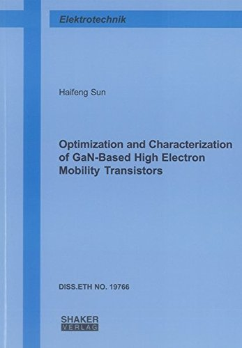 Optimization and Characterization of GaN-Based High Electron Mobility Transistors: Haifeng Sun