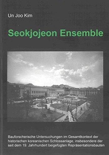 Seokjojeon Ensemble: Bauforscherische Untersuchungen im Gesamtkontext der historischen koreanischen...