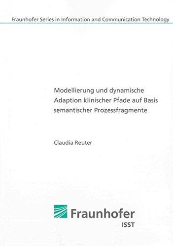 Modellierung und dynamische Adaption klinischer Pfade auf Basis semantischer Prozessfragmente: ...