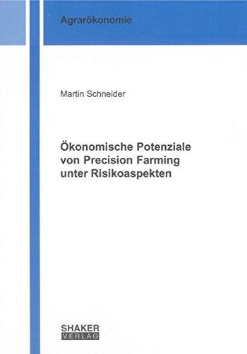 Ökonomische Potenziale von Precision Farming unter Risikoaspekten: Martin Schneider